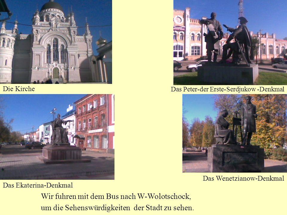 Wir fuhren mit dem Bus nach W-Wolotschock, um die Sehenswürdigkeiten der Stadt zu sehen.