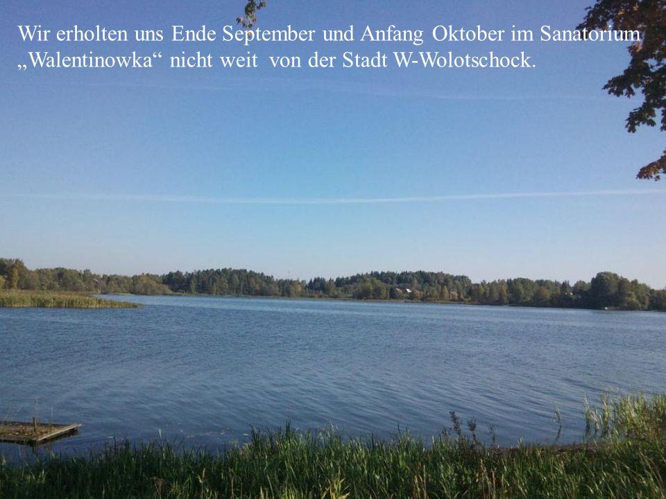 """Wir erholten uns Ende September und Anfang Oktober im Sanatorium """"Walentinowka nicht weit von der Stadt W-Wolotschjock."""