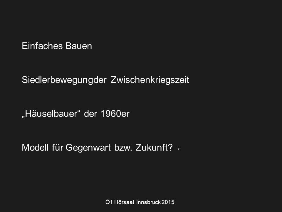 """Einfaches Bauen Siedlerbewegungder Zwischenkriegszeit """"Häuselbauer"""" der 1960er Modell für Gegenwart bzw. Zukunft? → Ö1 Hörsaal Innsbruck 2015"""