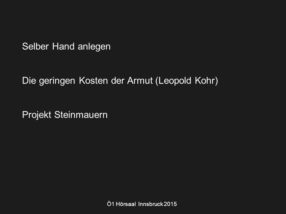 Selber Hand anlegen Die geringen Kosten der Armut (Leopold Kohr) Projekt Steinmauern Ö1 Hörsaal Innsbruck 2015