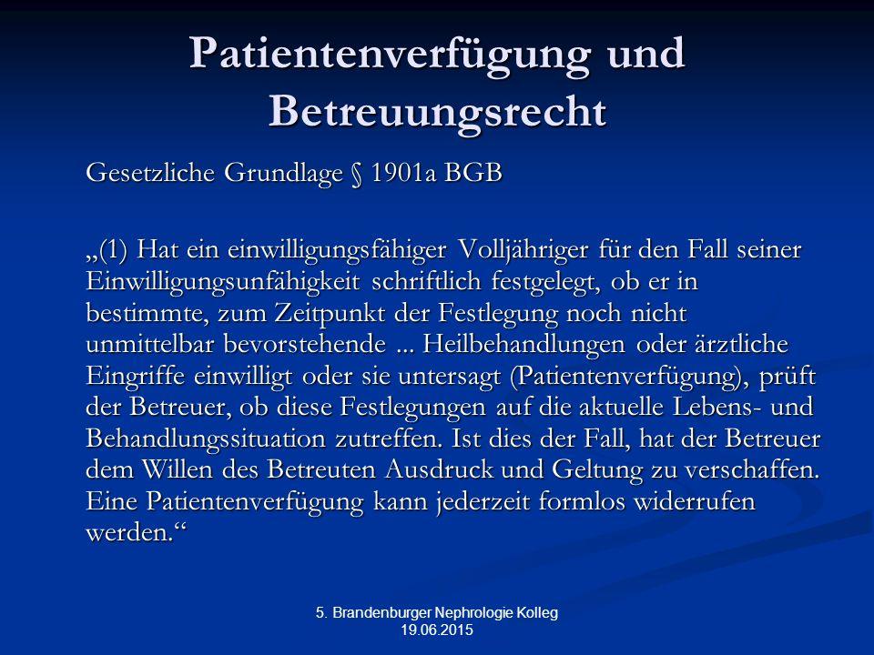 """5. Brandenburger Nephrologie Kolleg 19.06.2015 Patientenverfügung und Betreuungsrecht Gesetzliche Grundlage § 1901a BGB """"(1) Hat ein einwilligungsfähi"""