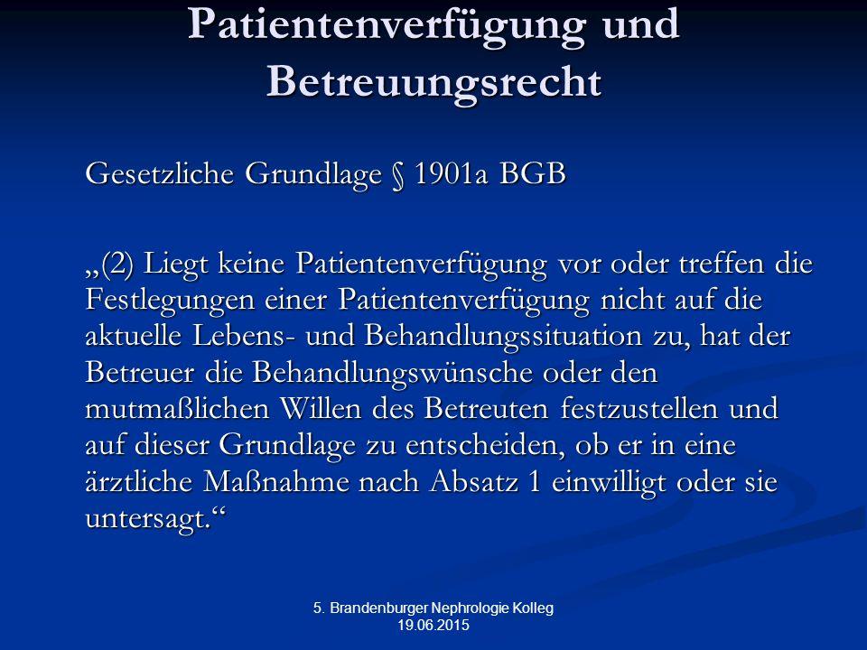 """5. Brandenburger Nephrologie Kolleg 19.06.2015 Patientenverfügung und Betreuungsrecht Gesetzliche Grundlage § 1901a BGB """"(2) Liegt keine Patientenverf"""