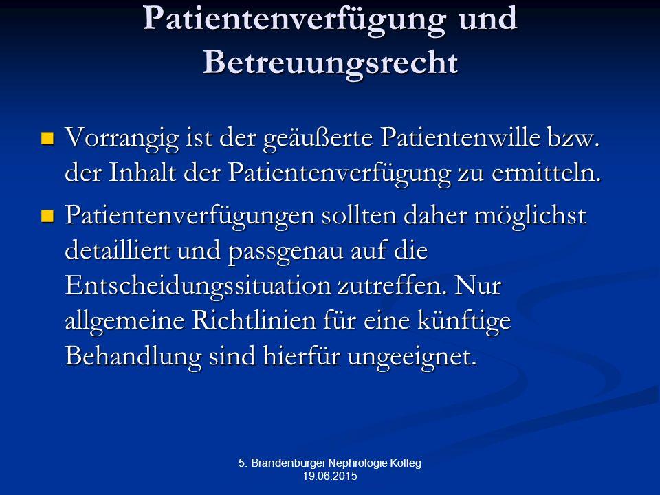 5. Brandenburger Nephrologie Kolleg 19.06.2015 Patientenverfügung und Betreuungsrecht Vorrangig ist der geäußerte Patientenwille bzw. der Inhalt der P