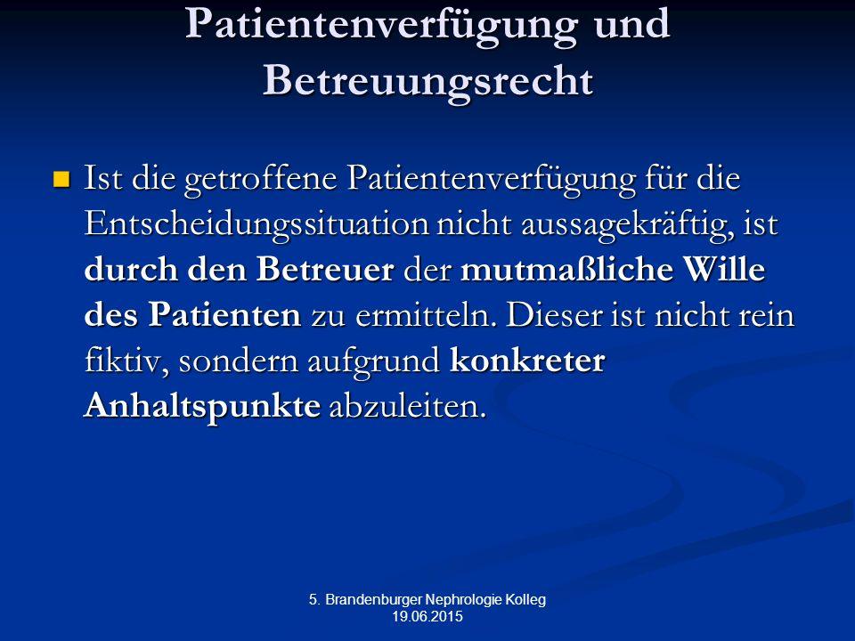 5. Brandenburger Nephrologie Kolleg 19.06.2015 Patientenverfügung und Betreuungsrecht Ist die getroffene Patientenverfügung für die Entscheidungssitua