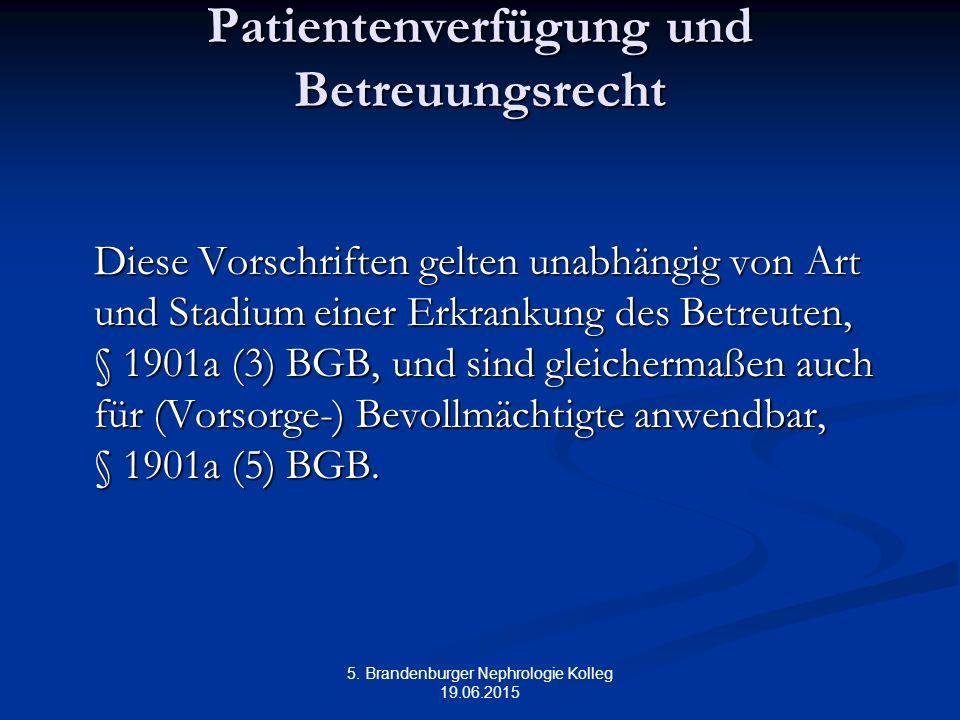 5. Brandenburger Nephrologie Kolleg 19.06.2015 Patientenverfügung und Betreuungsrecht Diese Vorschriften gelten unabhängig von Art und Stadium einer E
