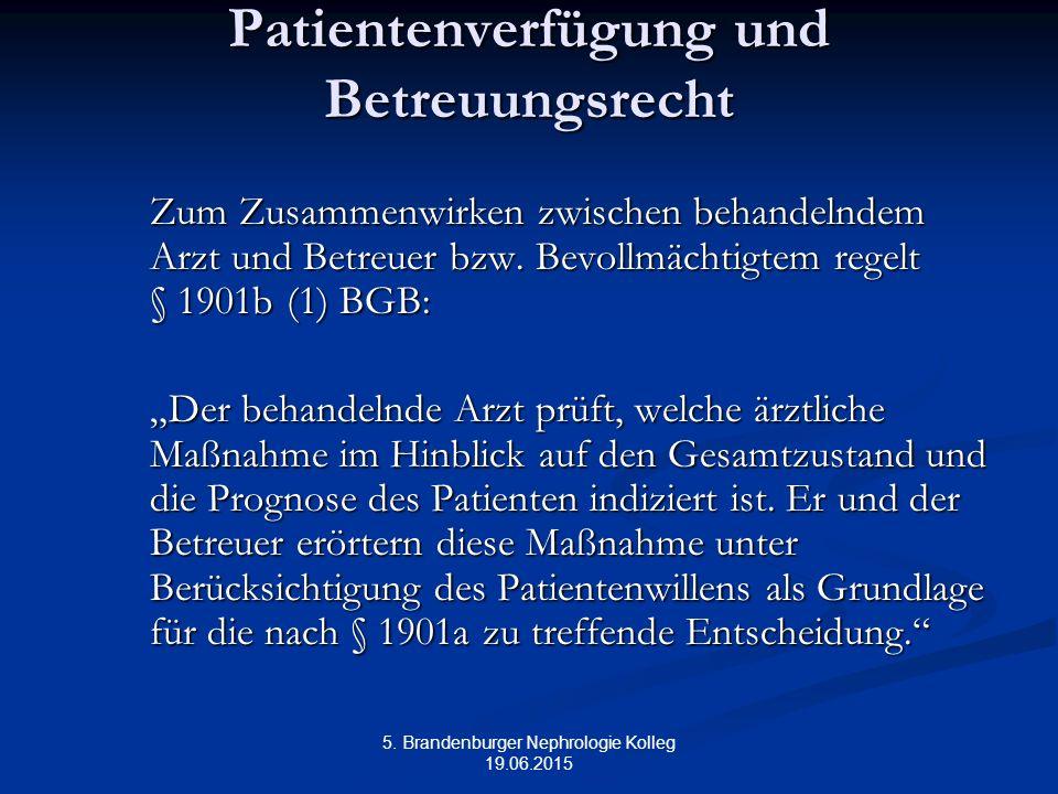 5. Brandenburger Nephrologie Kolleg 19.06.2015 Patientenverfügung und Betreuungsrecht Zum Zusammenwirken zwischen behandelndem Arzt und Betreuer bzw.