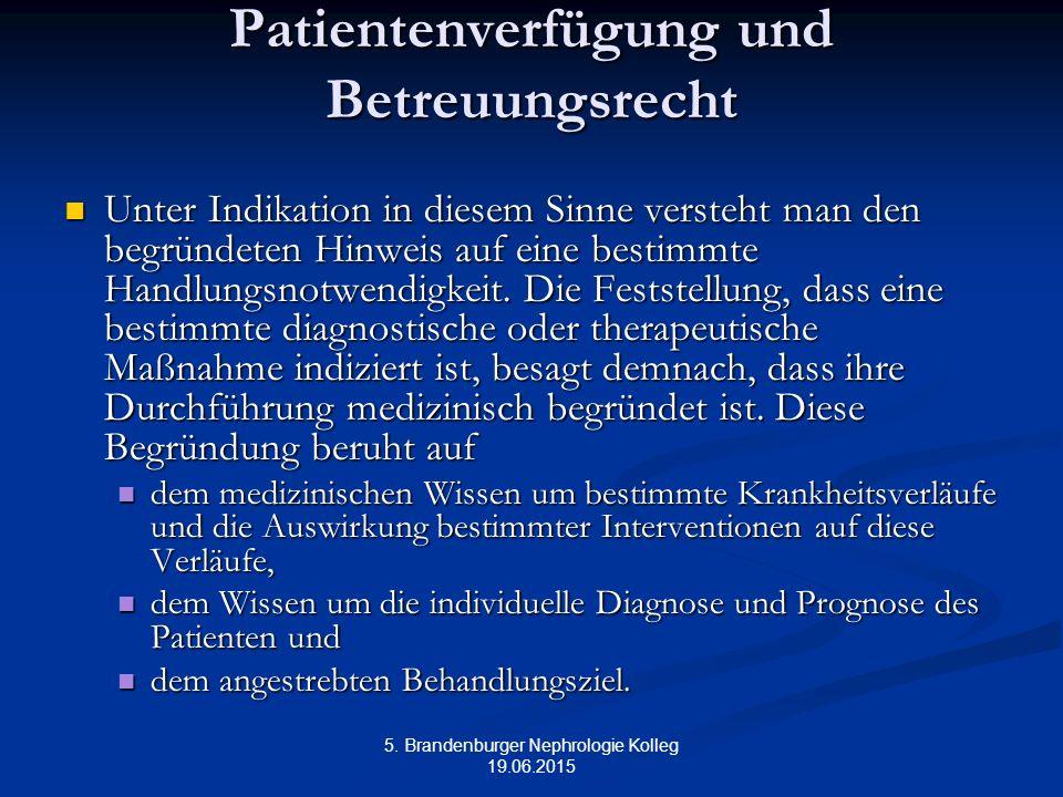 5. Brandenburger Nephrologie Kolleg 19.06.2015 Patientenverfügung und Betreuungsrecht Unter Indikation in diesem Sinne versteht man den begründeten Hi