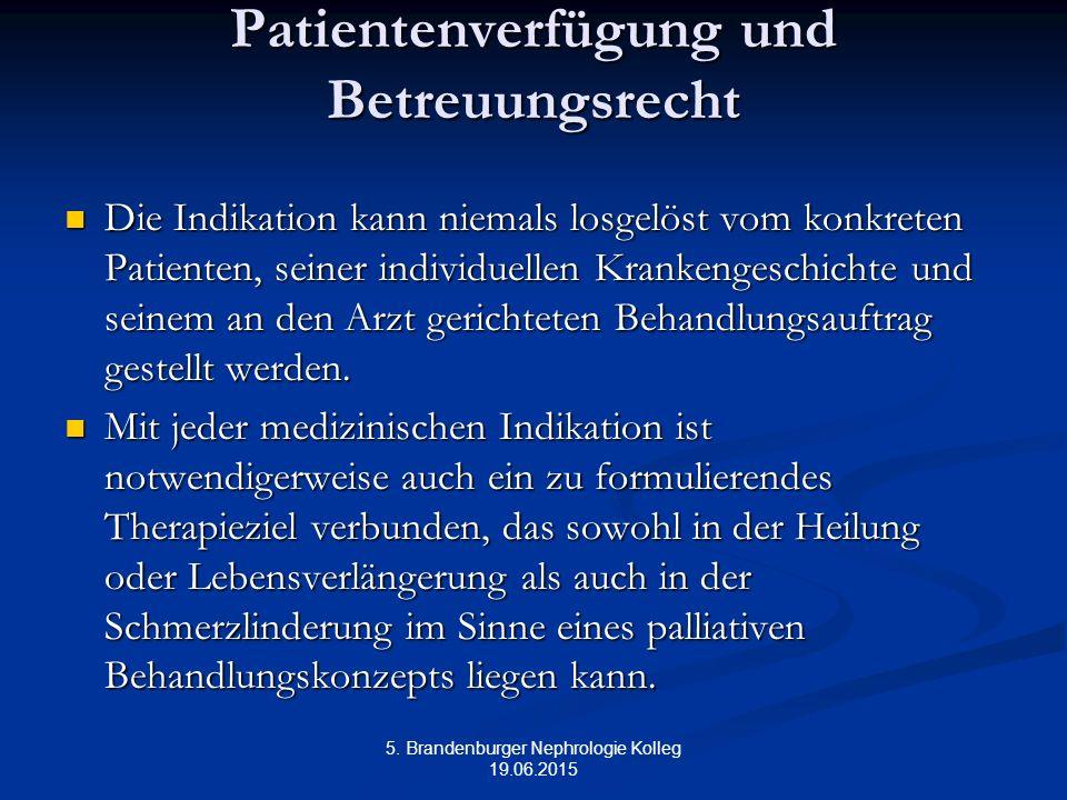5. Brandenburger Nephrologie Kolleg 19.06.2015 Patientenverfügung und Betreuungsrecht Die Indikation kann niemals losgelöst vom konkreten Patienten, s