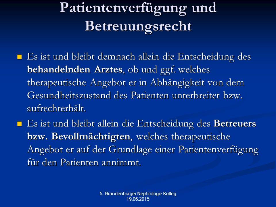 5. Brandenburger Nephrologie Kolleg 19.06.2015 Patientenverfügung und Betreuungsrecht Es ist und bleibt demnach allein die Entscheidung des behandelnd