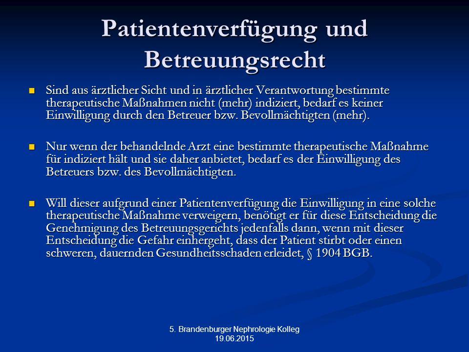 5. Brandenburger Nephrologie Kolleg 19.06.2015 Patientenverfügung und Betreuungsrecht Sind aus ärztlicher Sicht und in ärztlicher Verantwortung bestim