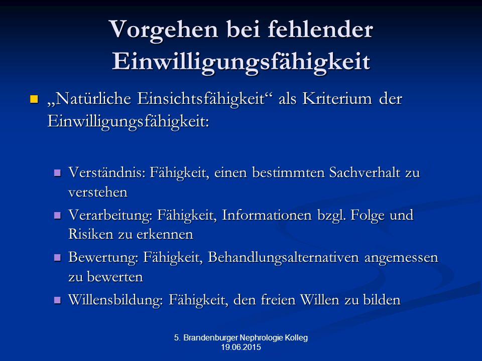 """5. Brandenburger Nephrologie Kolleg 19.06.2015 Vorgehen bei fehlender Einwilligungsfähigkeit """"Natürliche Einsichtsfähigkeit"""" als Kriterium der Einwill"""
