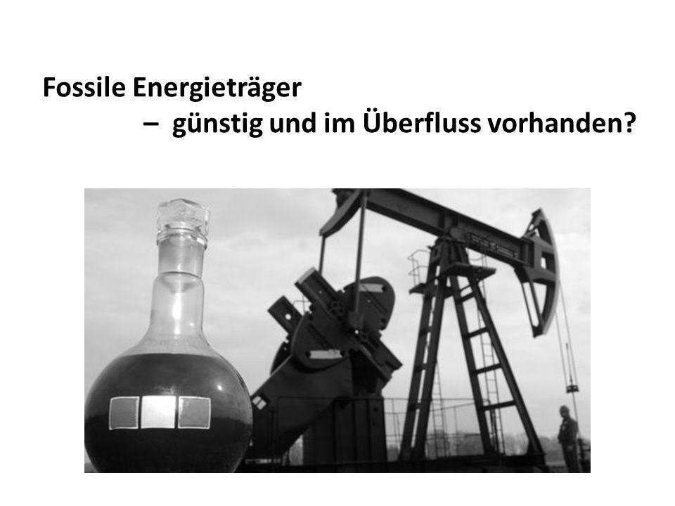 Fossile Energieträger – günstig und im Überfluss vorhanden?