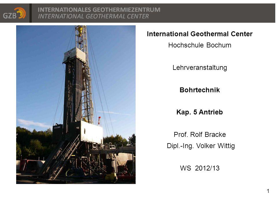 1 Titelfolie International Geothermal Center Hochschule Bochum Lehrveranstaltung Bohrtechnik Kap. 5 Antrieb Prof. Rolf Bracke Dipl.-Ing. Volker Wittig