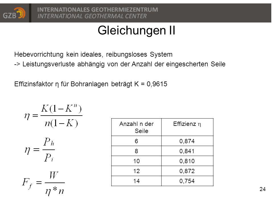 24 Gleichungen II Hebevorrichtung kein ideales, reibungsloses System -> Leistungsverluste abhängig von der Anzahl der eingescherten Seile Effizinsfakt