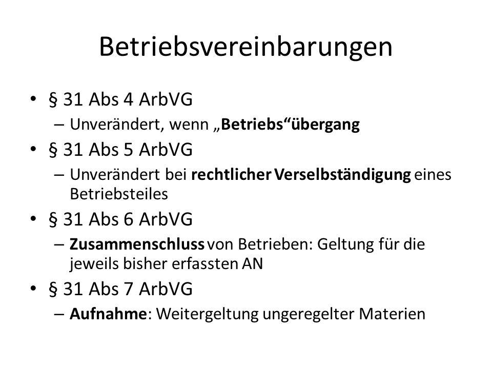 """Betriebsvereinbarungen § 31 Abs 4 ArbVG – Unverändert, wenn """"Betriebs übergang § 31 Abs 5 ArbVG – Unverändert bei rechtlicher Verselbständigung eines Betriebsteiles § 31 Abs 6 ArbVG – Zusammenschluss von Betrieben: Geltung für die jeweils bisher erfassten AN § 31 Abs 7 ArbVG – Aufnahme: Weitergeltung ungeregelter Materien"""
