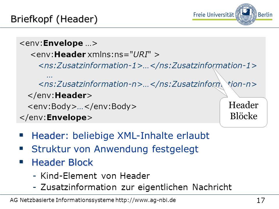 17 AG Netzbasierte Informationssysteme http://www.ag-nbi.de Briefkopf (Header)  Header  Header: beliebige XML-Inhalte erlaubt  Struktur von Anwendung festgelegt  Header Block -Kind-Element von Header -Zusatzinformation zur eigentlichen Nachricht … … Header Blöcke