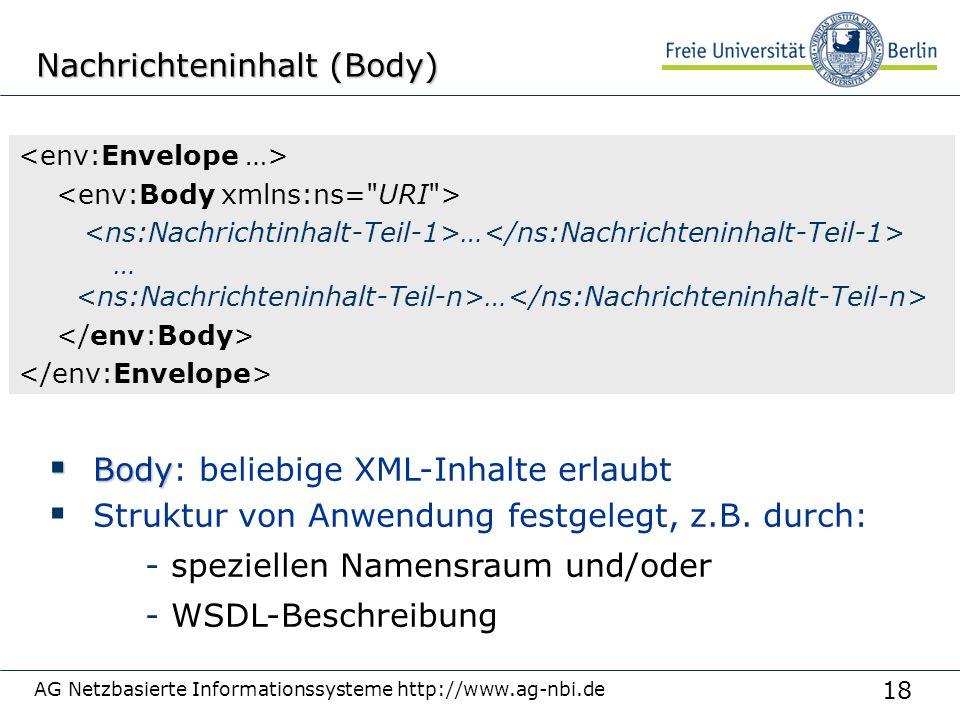 18 AG Netzbasierte Informationssysteme http://www.ag-nbi.de Nachrichteninhalt (Body)  Body  Body: beliebige XML-Inhalte erlaubt  Struktur von Anwendung festgelegt, z.B.