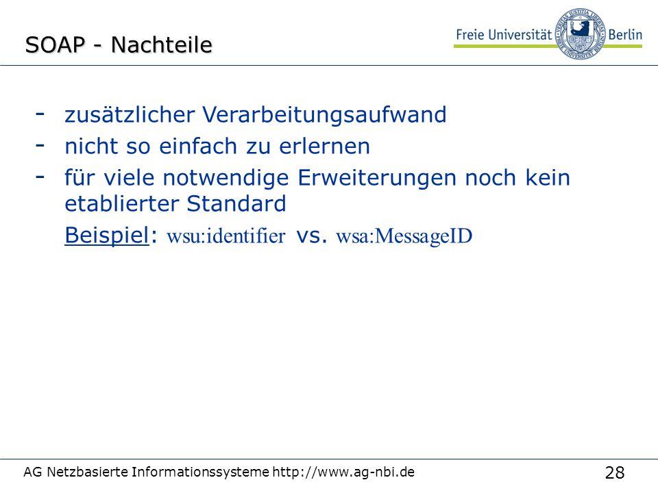 28 AG Netzbasierte Informationssysteme http://www.ag-nbi.de SOAP - Nachteile - zusätzlicher Verarbeitungsaufwand - nicht so einfach zu erlernen - für viele notwendige Erweiterungen noch kein etablierter Standard Beispiel: wsu:identifier vs.