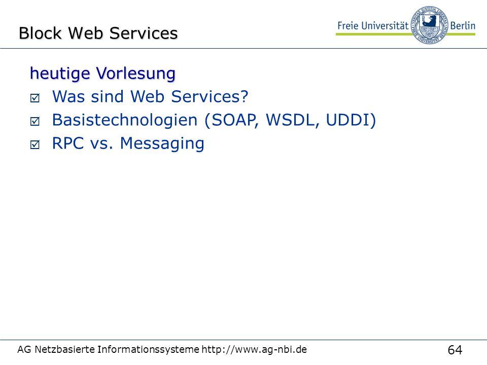 64 AG Netzbasierte Informationssysteme http://www.ag-nbi.de Block Web Services heutige Vorlesung  Was sind Web Services.