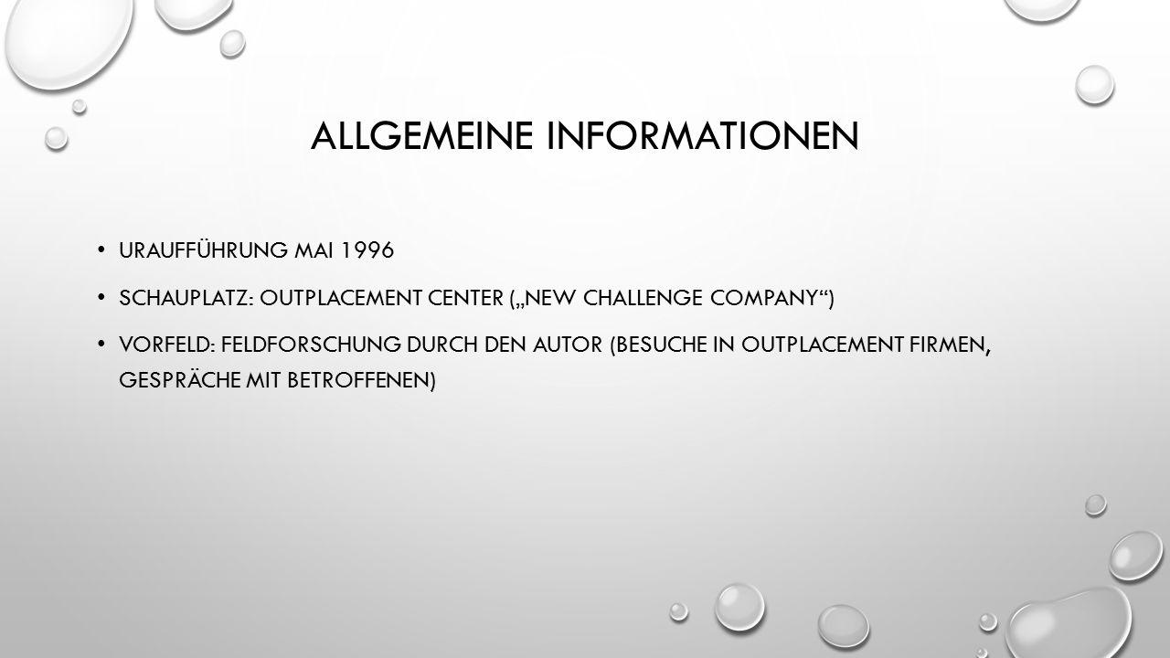 """ALLGEMEINE INFORMATIONEN URAUFFÜHRUNG MAI 1996 SCHAUPLATZ: OUTPLACEMENT CENTER (""""NEW CHALLENGE COMPANY ) VORFELD: FELDFORSCHUNG DURCH DEN AUTOR (BESUCHE IN OUTPLACEMENT FIRMEN, GESPRÄCHE MIT BETROFFENEN)"""