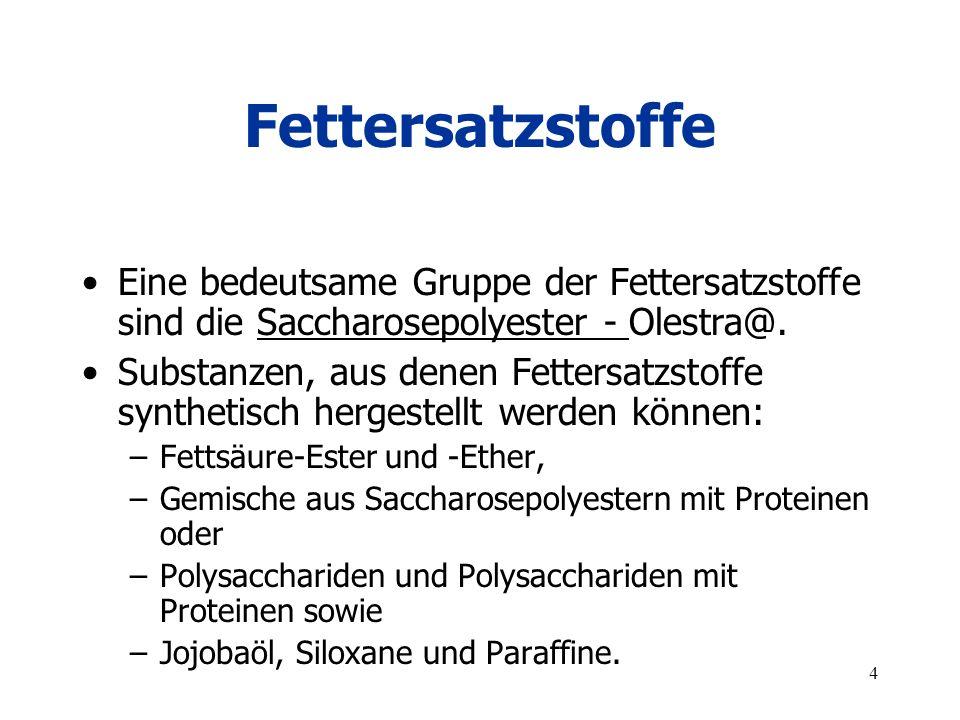 4 Fettersatzstoffe Eine bedeutsame Gruppe der Fettersatzstoffe sind die Saccharosepolyester - Olestra@. Substanzen, aus denen Fettersatzstoffe synthet