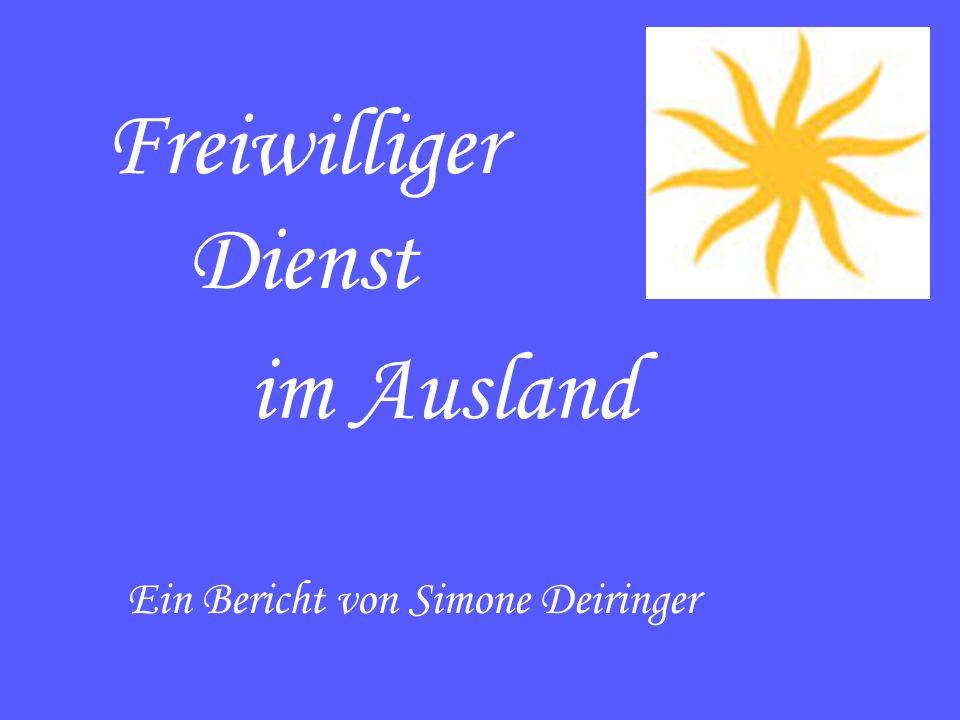 Freiwilliger Dienst im Ausland Ein Bericht von Simone Deiringer