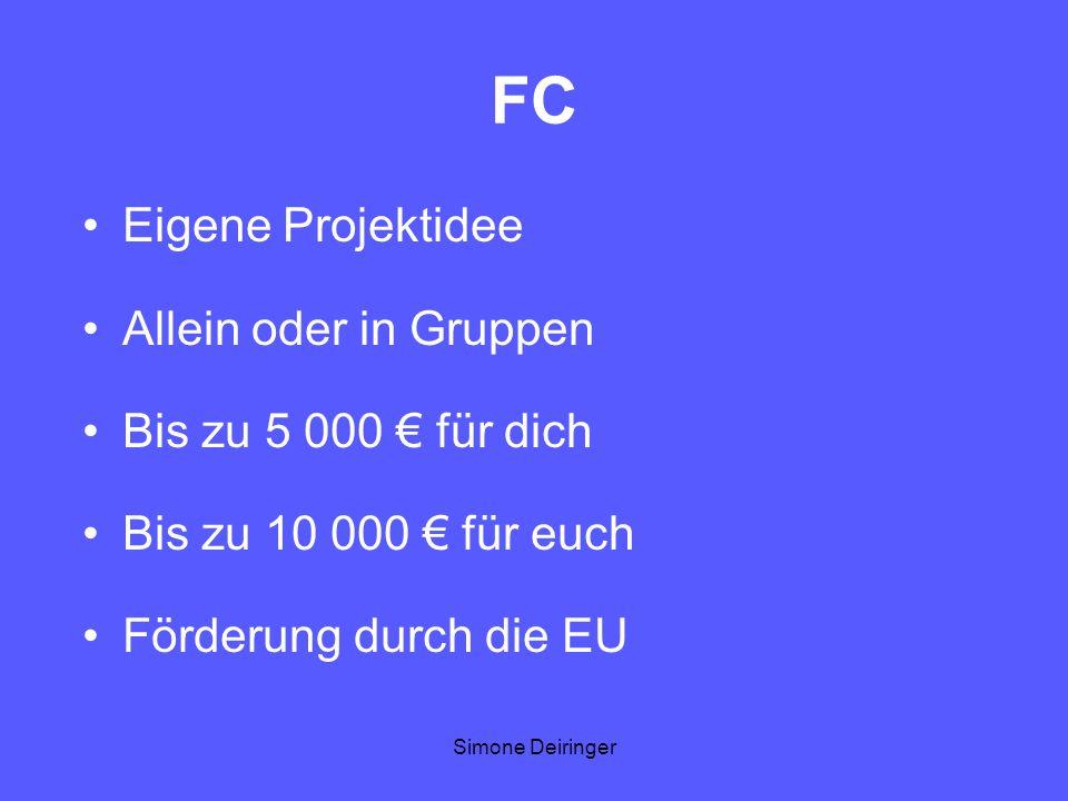 Simone Deiringer FC Eigene Projektidee Allein oder in Gruppen Bis zu 5 000 € für dich Bis zu 10 000 € für euch Förderung durch die EU