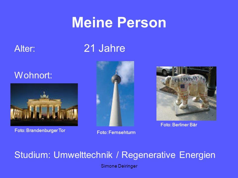 Simone Deiringer Meine Person Alter: Wohnort: Studium: Umwelttechnik / Regenerative Energien 21 Jahre Foto: Fernsehturm Foto: Berliner Bär Foto: Brand