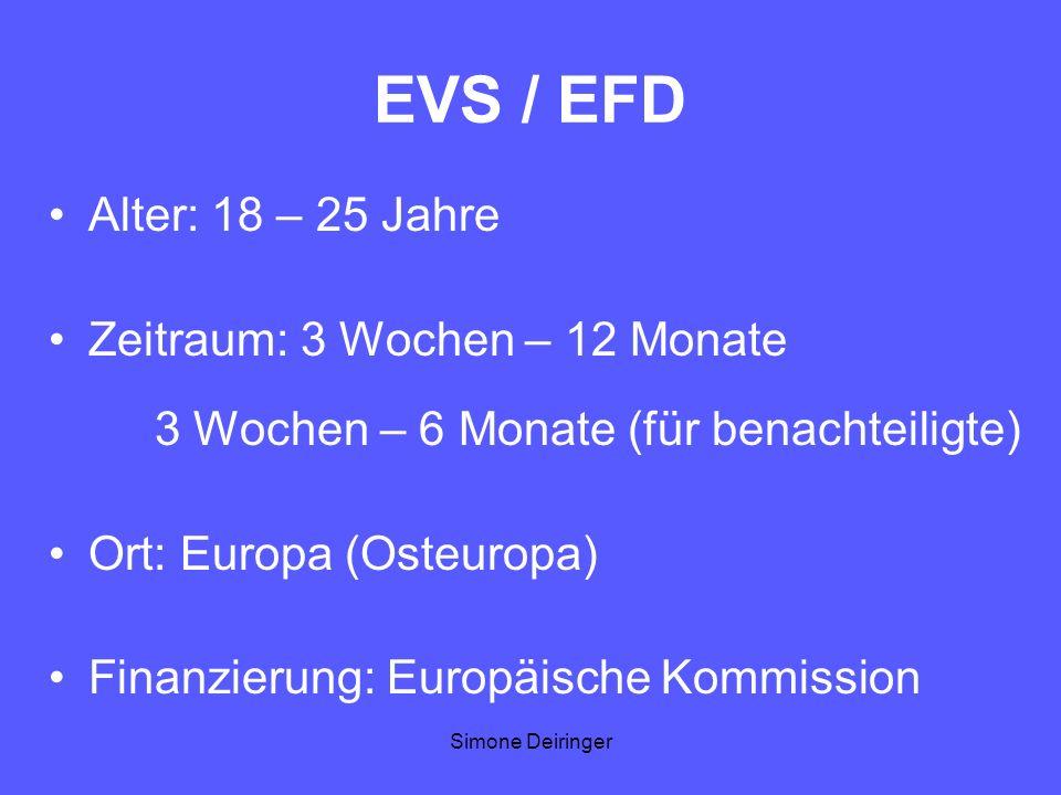 Simone Deiringer EVS / EFD Alter: 18 – 25 Jahre Zeitraum: 3 Wochen – 12 Monate 3 Wochen – 6 Monate (für benachteiligte) Ort: Europa (Osteuropa) Finanz