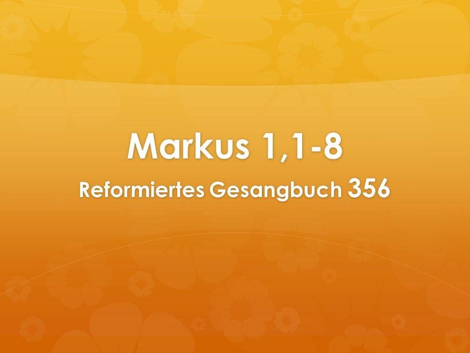 Markus 1,1-8 Reformiertes Gesangbuch 356