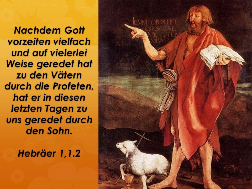Nachdem Gott vorzeiten vielfach und auf vielerlei Weise geredet hat zu den Vätern durch die Profeten, hat er in diesen letzten Tagen zu uns geredet durch den Sohn.