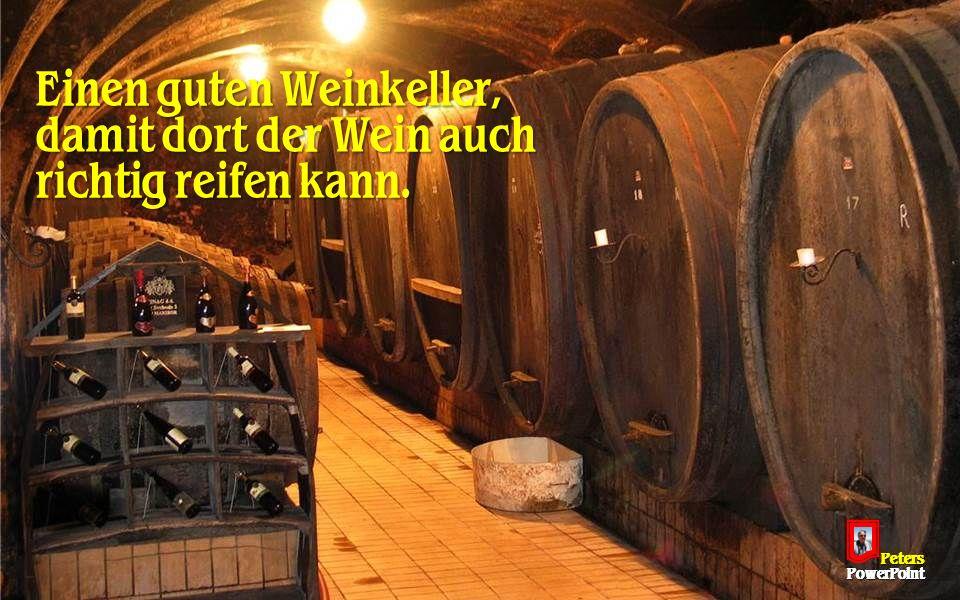 Einen guten Weinkeller, damit dort der Wein auch richtig reifen kann. PetersPowerPoint