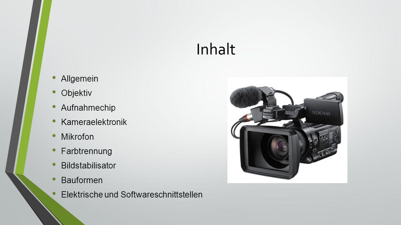 Inhalt Allgemein Objektiv Aufnahmechip Kameraelektronik Mikrofon Farbtrennung Bildstabilisator Bauformen Elektrische und Softwareschnittstellen