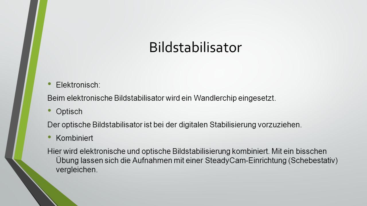 Bildstabilisator Elektronisch: Beim elektronische Bildstabilisator wird ein Wandlerchip eingesetzt. Optisch Der optische Bildstabilisator ist bei der