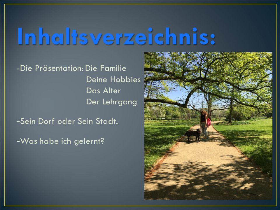 Inhaltsverzeichnis: -Die Präsentation: Die Familie Deine Hobbies Das Alter Der Lehrgang - Sein Dorf oder Sein Stadt.
