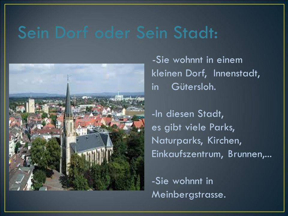 Sein Dorf oder Sein Stadt: -Sie wohnnt in einem kleinen Dorf, Innenstadt, in Gütersloh.