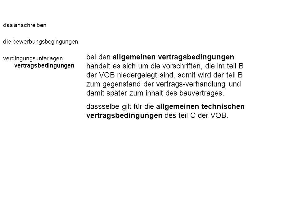 das anschreiben die bewerbungsbegingungen verdingungsunterlagen vertragsbedingungen bei den allgemeinen vertragsbedingungen handelt es sich um die vorschriften, die im teil B der VOB niedergelegt sind.