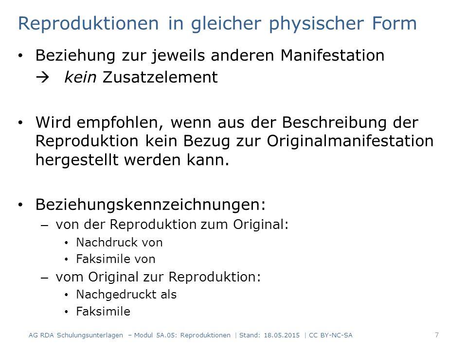 Reproduktionen in gleicher physischer Form Beziehung zur jeweils anderen Manifestation  kein Zusatzelement Wird empfohlen, wenn aus der Beschreibung der Reproduktion kein Bezug zur Originalmanifestation hergestellt werden kann.