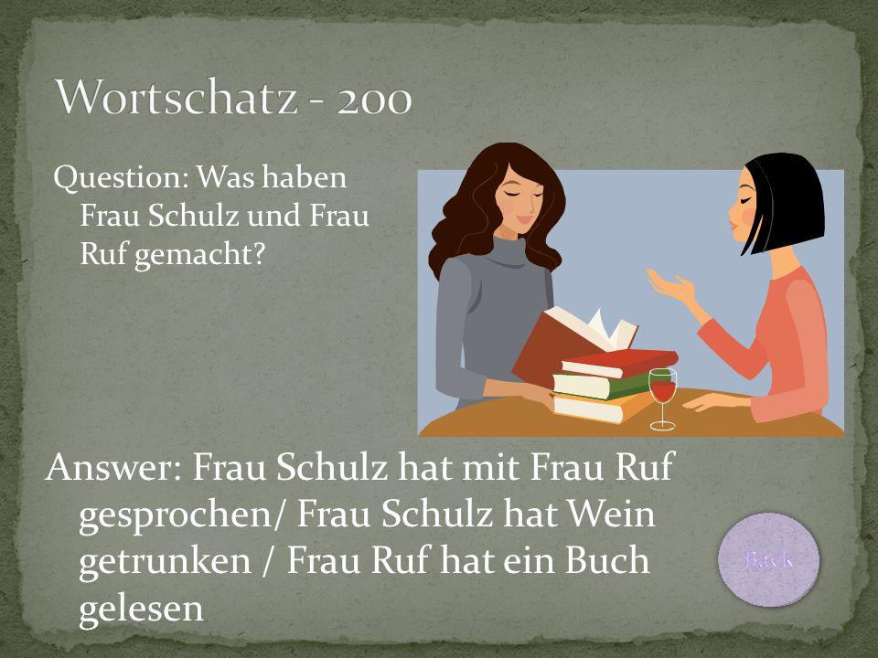 Question: Was haben Frau Schulz und Frau Ruf gemacht.