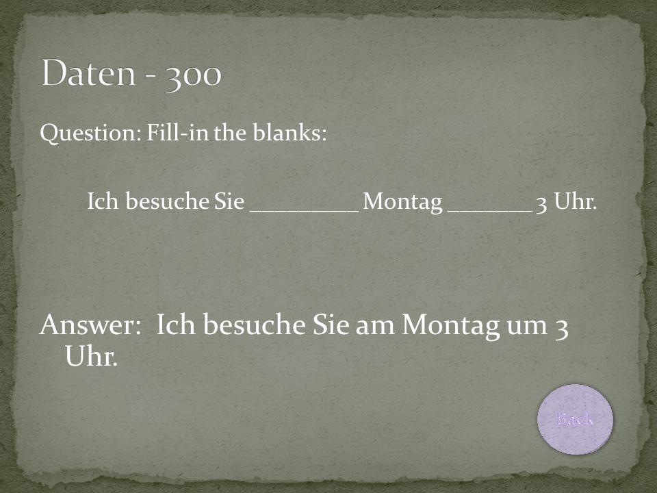 Question: Fill-in the blanks: Ich besuche Sie _________ Montag _______ 3 Uhr.