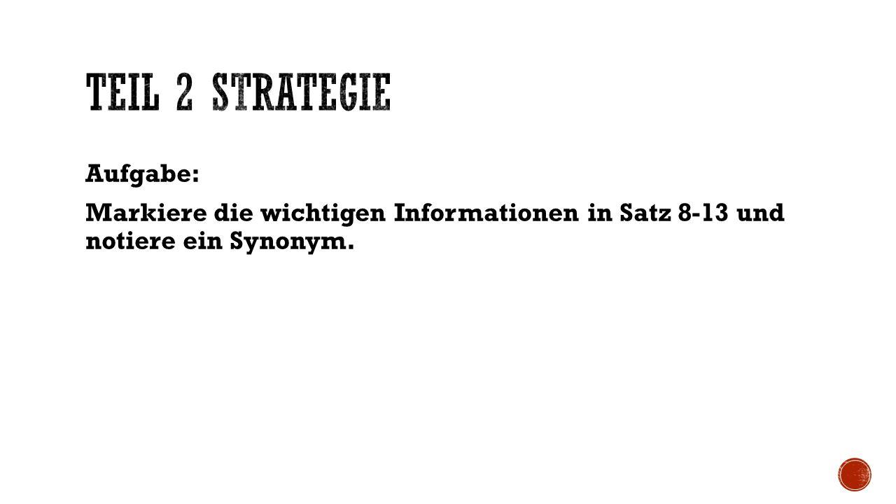 Aufgabe: Markiere die wichtigen Informationen in Satz 8-13 und notiere ein Synonym.