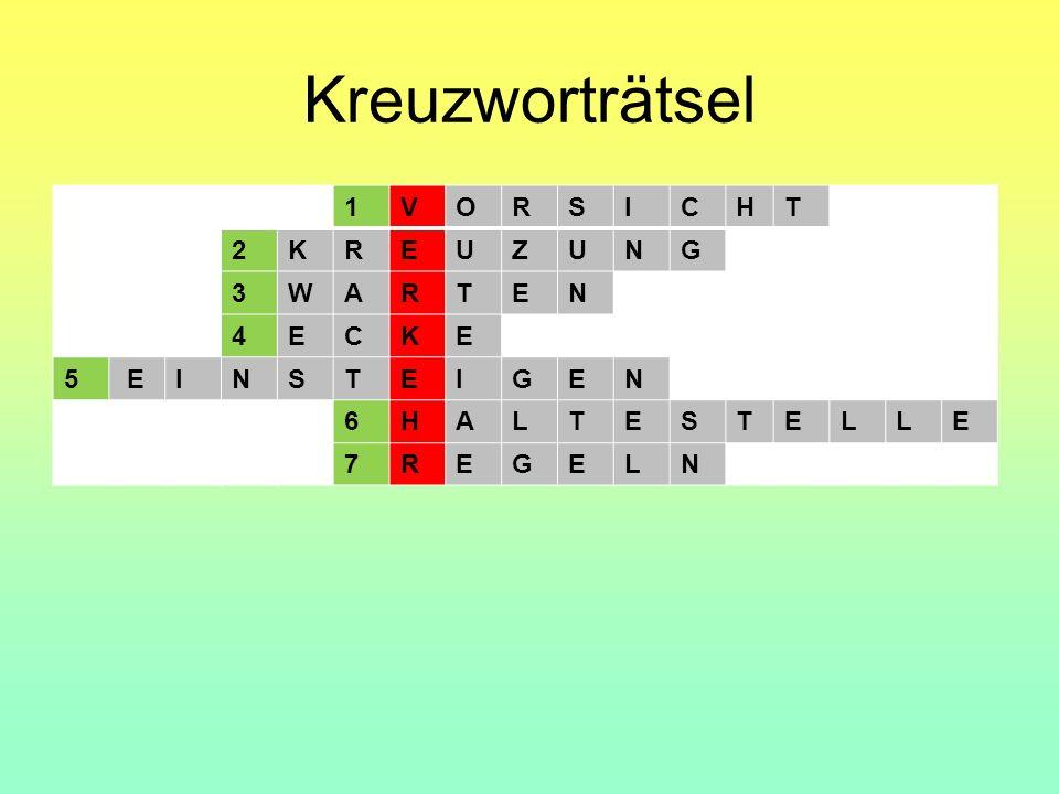 Kreuzworträtsel 1VORSICHT 2KREUZUNG 3WARTEN 4ECKE 5 EINSTEIGEN 6HALTESTELLE 7REGELN