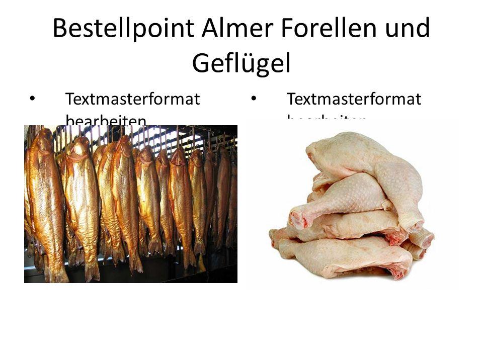 Textmasterformat bearbeiten Zweite Ebene Dritte Ebene Vierte Ebene Fünfte Ebene Bestellpoint Almer Forellen und Geflügel