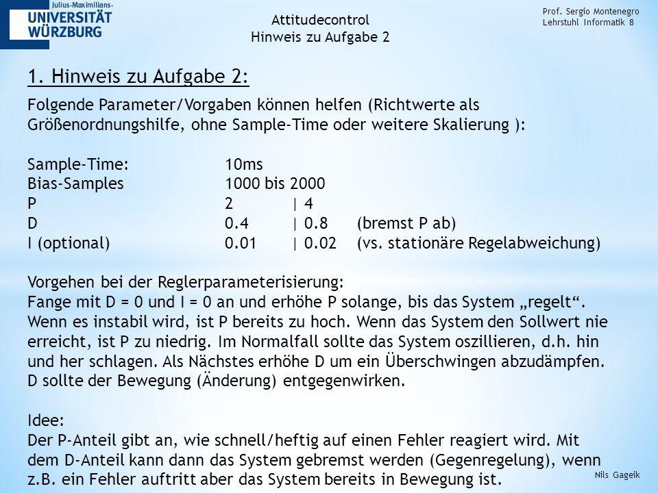 1. Hinweis zu Aufgabe 2: Prof. Sergio Montenegro Lehrstuhl Informatik 8 Nils Gageik Folgende Parameter/Vorgaben können helfen (Richtwerte als Größenor