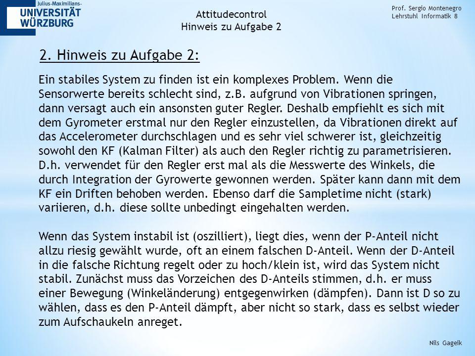 2. Hinweis zu Aufgabe 2: Prof. Sergio Montenegro Lehrstuhl Informatik 8 Nils Gageik Ein stabiles System zu finden ist ein komplexes Problem. Wenn die