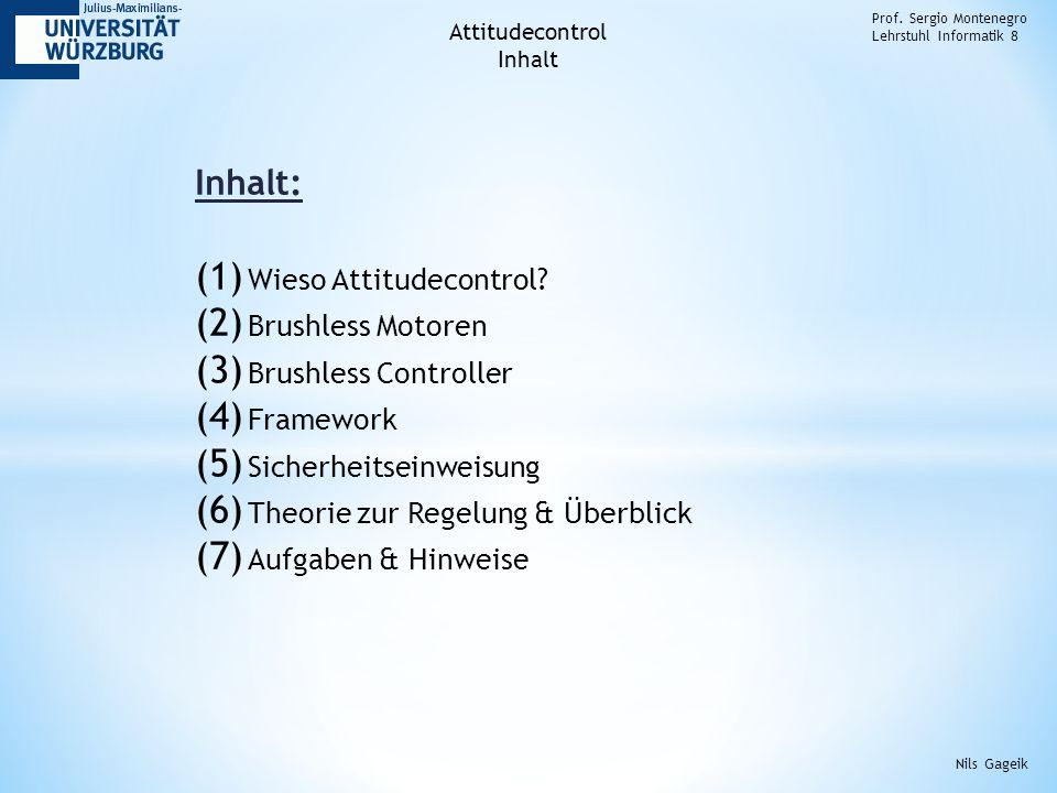 Inhalt: (1) Wieso Attitudecontrol? (2) Brushless Motoren (3) Brushless Controller (4) Framework (5) Sicherheitseinweisung (6) Theorie zur Regelung & Ü