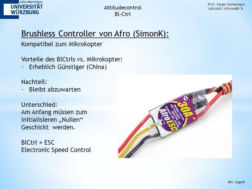 Brushless Controller von Afro (SimonK): Prof. Sergio Montenegro Lehrstuhl Informatik 8 Nils Gageik Kompatibel zum Mikrokopter Vorteile des BlCtrls vs.