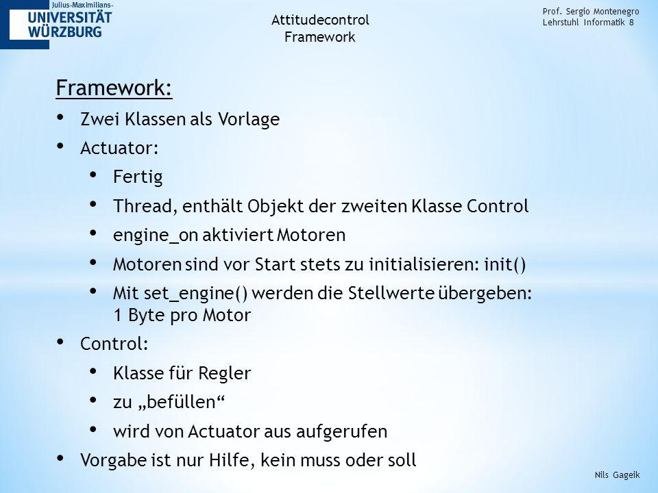 Framework: Zwei Klassen als Vorlage Actuator: Fertig Thread, enthält Objekt der zweiten Klasse Control engine_on aktiviert Motoren Motoren sind vor St