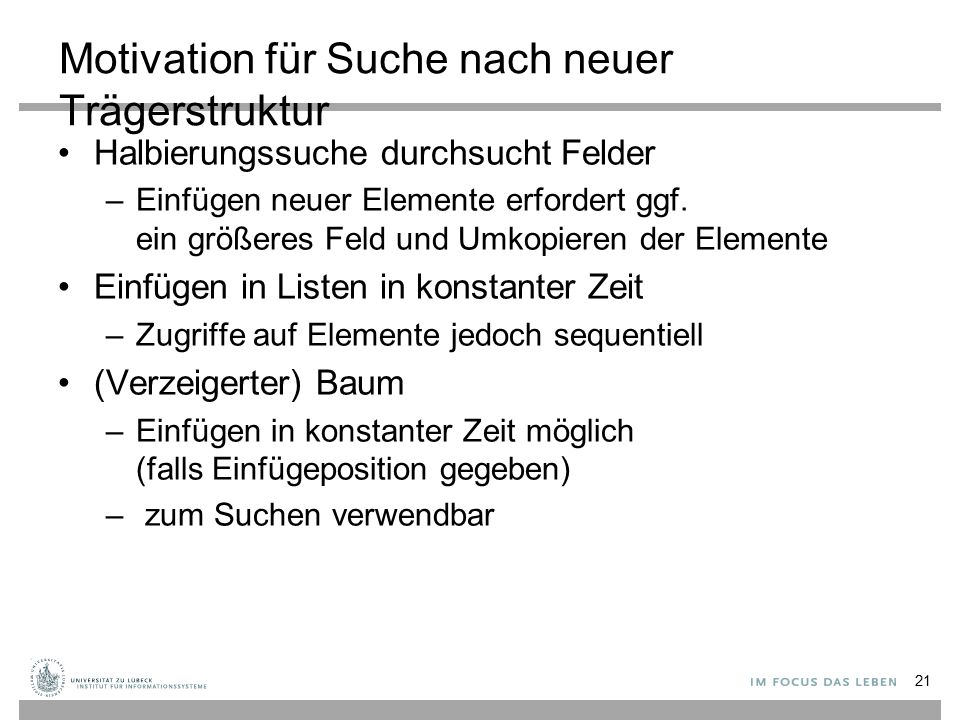 Motivation für Suche nach neuer Trägerstruktur Halbierungssuche durchsucht Felder –Einfügen neuer Elemente erfordert ggf.