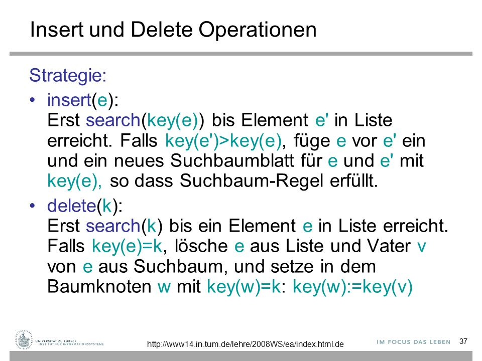 37 Insert und Delete Operationen Strategie: insert(e): Erst search(key(e)) bis Element e in Liste erreicht.